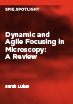 Dynamic and Agile Focusing in Microscopy: A Review