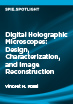 Digital Holographic Microscopes: Design, Characterization, and Image Reconstruction